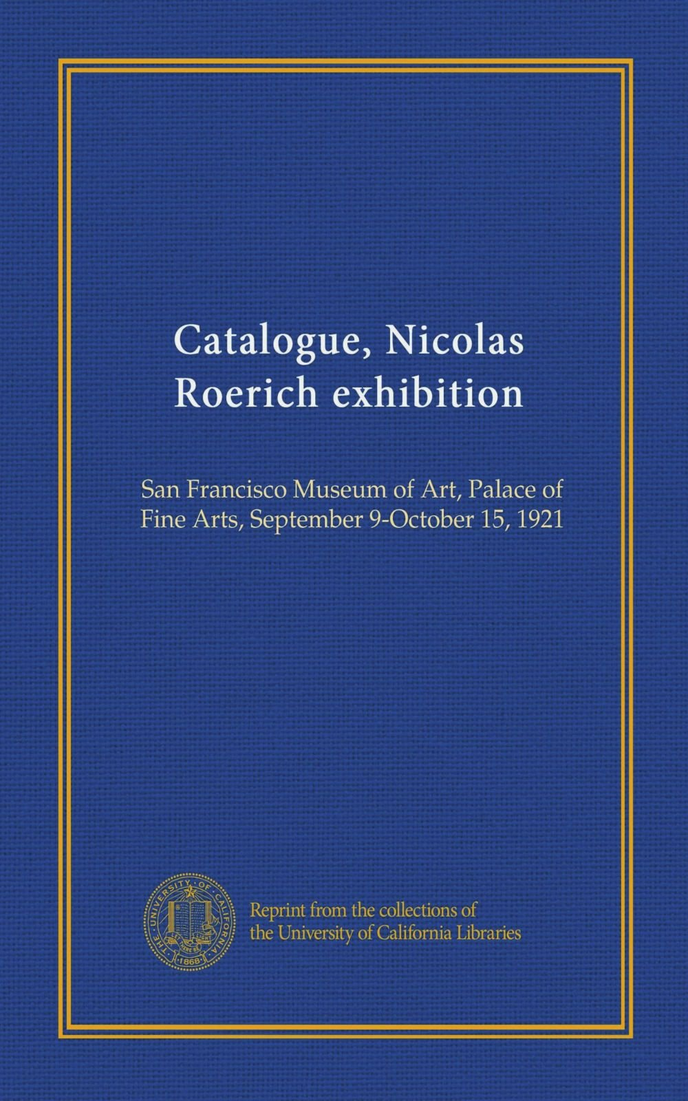 Catalogue, Nicolas Roerich exhibition: San Francisco Museum of Art, Palace of Fine Arts, September 9-October 15, 1921 pdf