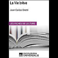 La Vie brève de Juan Carlos Onetti: Les Fiches de lecture d'Universalis (French Edition)