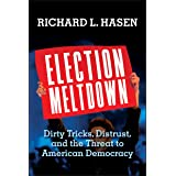 Election Meltdown: Dirty Tricks, Distrust, and the Threat to American Democracy