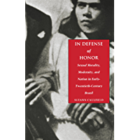 In Defense of Honor: Sexual Morality, Modernity, and Nation in Early-Twentieth-Century Brazil
