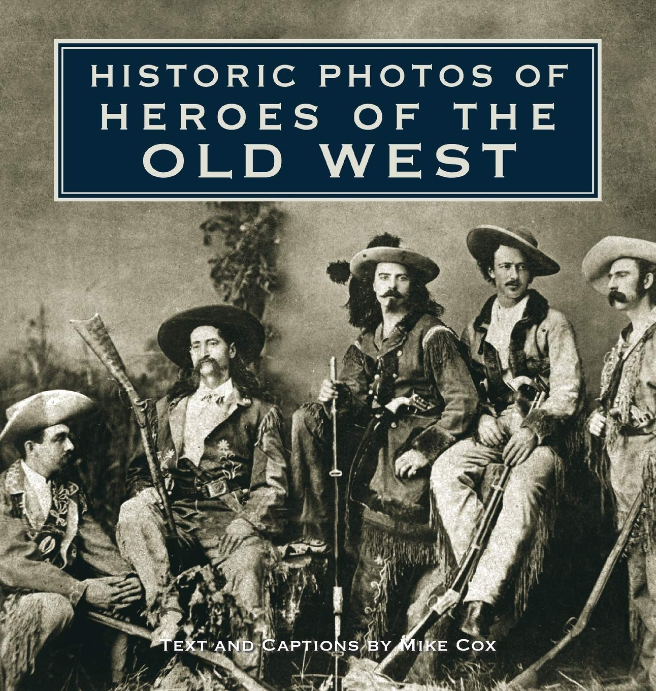 Historic Photos of Heroes of the Old West: Cox, Mike: 9781684421091:  Amazon.com: Books