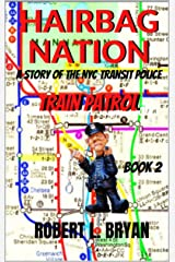 HAIRBAG NATION: A Story of the New York City Transit Police: Book 2, Train Patrol Kindle Edition