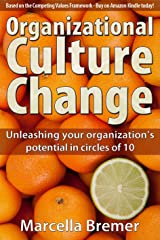 Organizational Culture Change: Unleashing your Organization's Potential in Circles of 10 Kindle Edition
