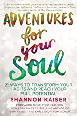 Adventures for Your Soul: 21 Ways to Transform Your Habits and Reach Your Full Potential Kindle Edition