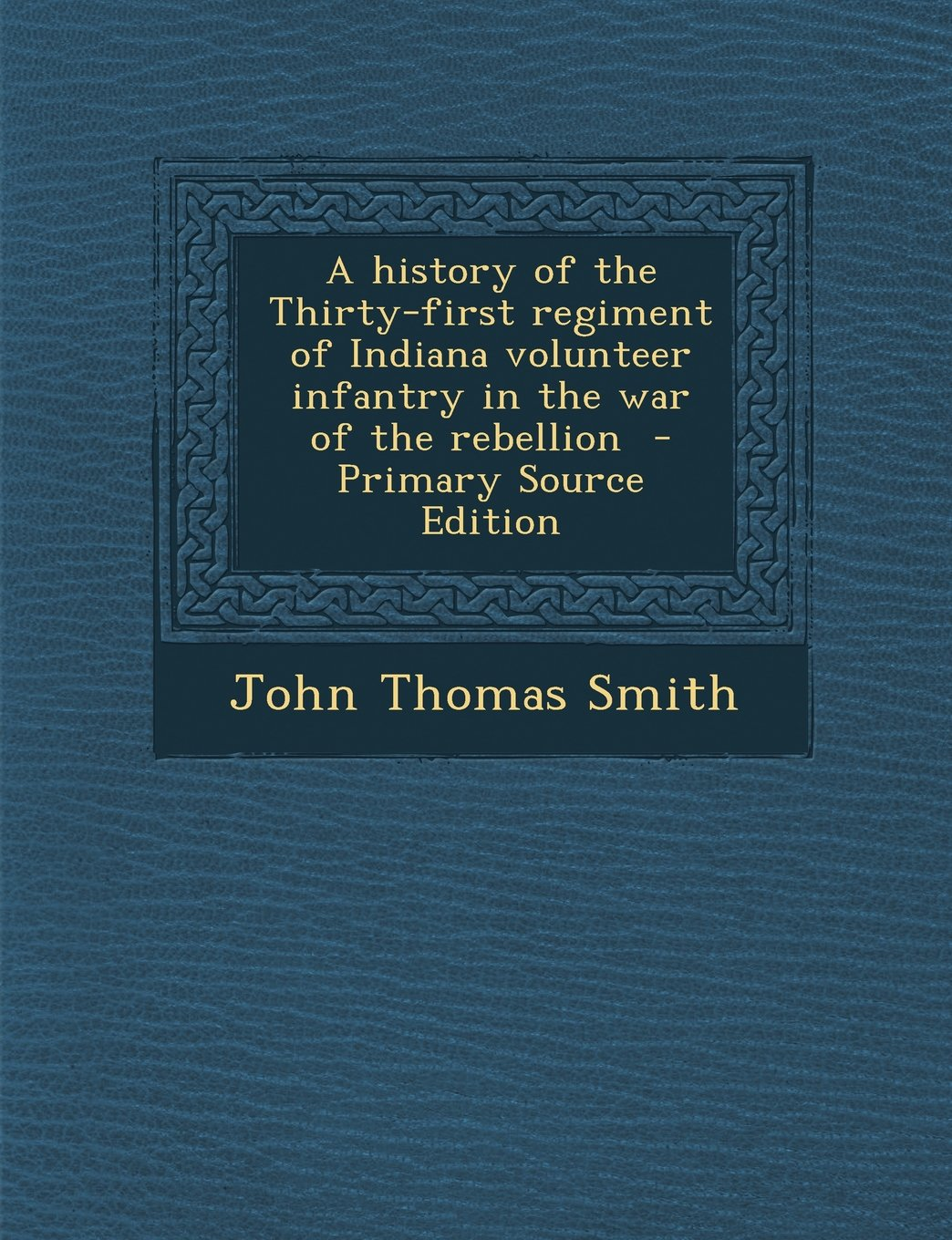 Download History of the Thirty-First Regiment of Indiana Volunteer Infantry in the War of the Rebellion PDF