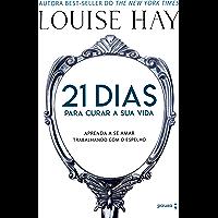 21 dias para curar sua vida: Amando a si mesmo trabalhando com o espelho (Portuguese Edition)