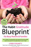 The Habit Gratitude Blueprint For Busy Parents & Families: The #1 SECRET To Teaching Kids To Be Grateful & The Exciting NEW Step-By-Step System For Actually Doing It In Just 21Days!