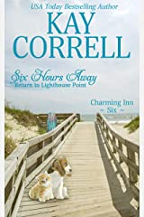 Six Hours Away: Return to Lighthouse Point (Charming Inn Book 6) Kindle Edition