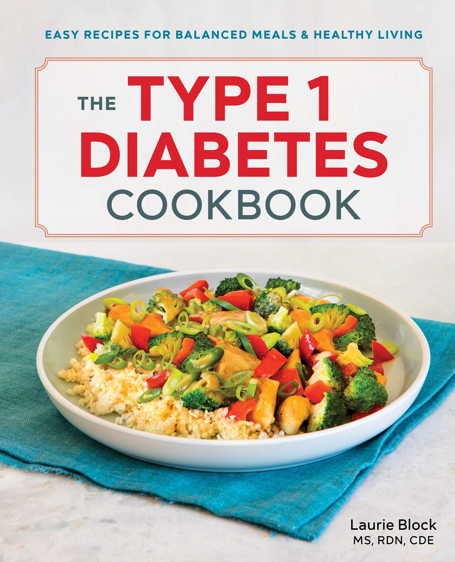 The Type 1 Diabetes Cookbook: Easy Recipes for Balanced Meals and ...