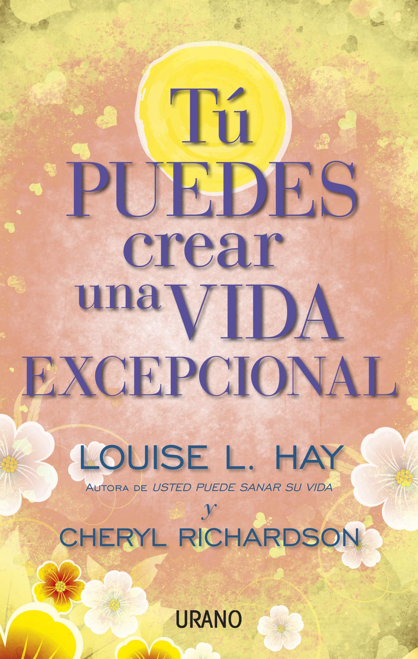 Tú puedes crear una vida excepcional Crecimiento personal: Amazon.es: Hay, Louise, Richardson, Cheryl: Libros