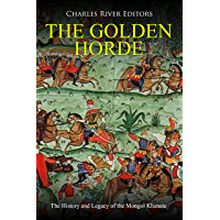 The Golden Horde: The History and Legacy of the Mongol Khanate (English Edition)
