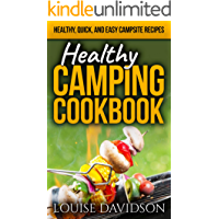 Healthy Camping Cookbook: Healthy, Quick, and Easy Campsite Recipes (Camp Cooking Book 13)