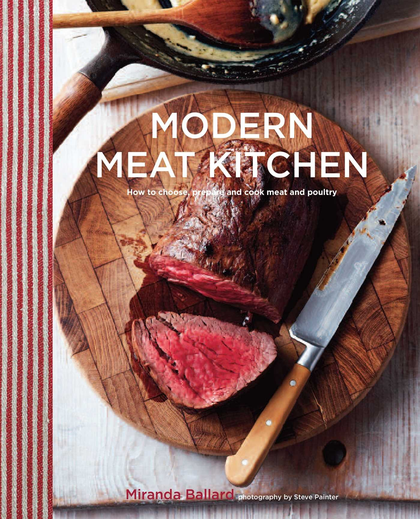 Modern Meat Kitchen: How to choose, prepare and cook meat