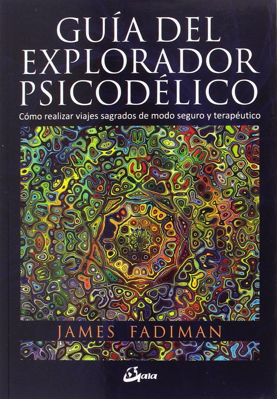 Download Guía del explorador psicodélico: Cómo realizar viajes sagrados de modo seguro y terapéutico PDF