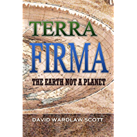 Terra Firma: The Earth Not a Planet, Proved from Scripture, Reason, and Fact (1901)