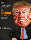 The Antichrist is Orange: And Other End of the World Weirdness