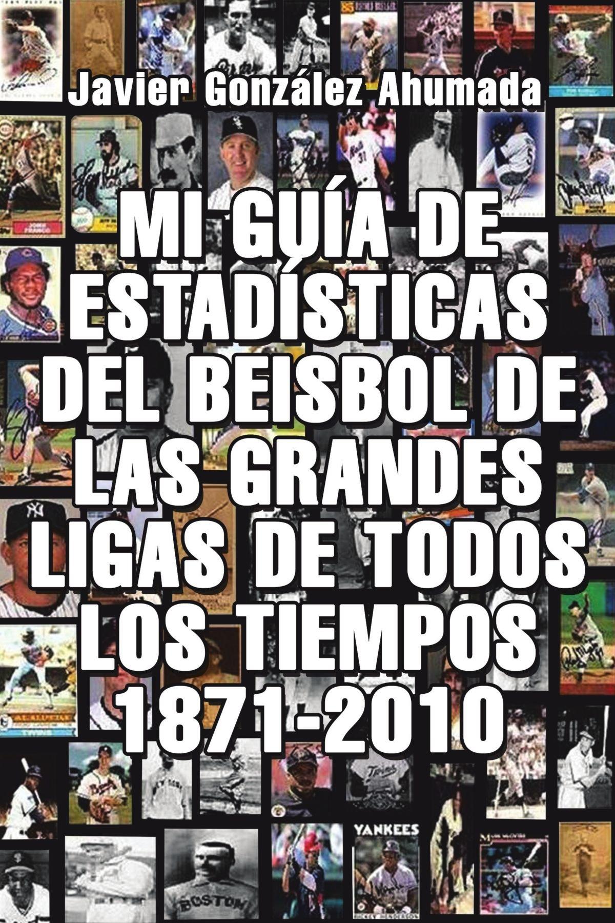 Mi Guía De Estadísticas Del Beisbol De Las Grandes Ligas De Todos Los Tiempos 1871-2010 (Spanish Edition) ebook