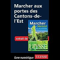 Marcher aux portes des Cantons-de-l'Est (French Edition)