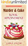Cozy British mysteries : Murder and Cake (1): Royal Appointment (Baker, Culinary, Amateur Women sleuths, Cat)