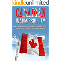 Canadian Inadmissibility: Gain Admissibility to Visit Canada with a Felony, DUI, or DWI. Immigration Intelligece Made Easy (International Inadmissibility ... Intelligence Book 1) (English Edition)