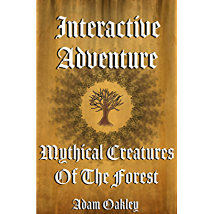 Mythical Creatures Of The Forest: An Interactive Adventure Story Book - Choose Your Own Adventure