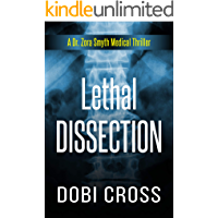 Lethal Dissection: A gripping medical thriller (Dr. Zora Smyth Medical Thriller Series Book 1)