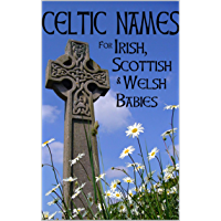 Celtic Names for Irish, Scottish and Welsh Babies: Over 4000 Baby Names from Ireland, Scotland and Wales (English…