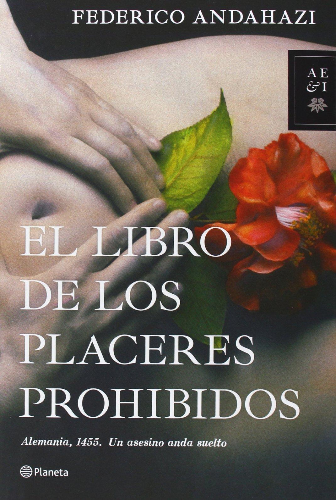El libro de los placeres prohibidos Autores Españoles e Iberoamericanos: Amazon.es: Federico Andahazi: Libros