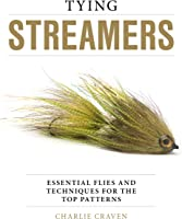 Tying Streamers: Essential Flies And Techniques