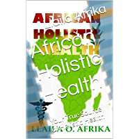 African Holistic Health: Your True Source of Holistic Health (English Edition)
