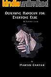 Defensive Handgun for Everyone Else: An Illustrated Guide
