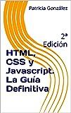 HTML, CSS y Javascript. La Guía Definitiva: 2ª Edición