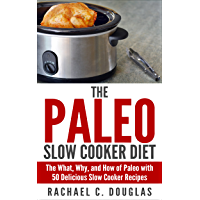The Paleo Slow Cooker Diet: The What, Why, and How of Paleo with 50 Delicious Slow Cooker Recipes (English Edition)
