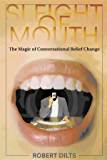 Sleight of Mouth: The Magic of Conversational Belief Change (English Edition)