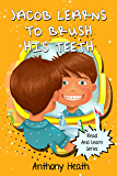 Jacob Learns to Brush his teeth: Children's Book about a Kid Who Doesn't want to brush his teeth, nursery rhymes, bedtime stories for kids ages 2-6, funny bedtime stories for kids, friendship time