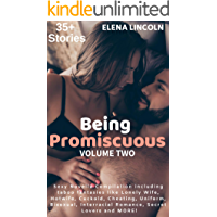 Erotica: Being Promiscuous: Volume Two (35+ Sexy Novella Compilation incl TABOO fantasies like Lonely Wife, Hotwife, Cuckold, Cheating, Uniform, Bisexual, ... Romance, Secret Lovers and MORE!)