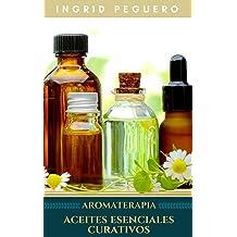 Aromaterapia Aceites Esenciales Curativos: Como utilizar adecuadamente los aceites esenciales aprendera hacer un uso correcto de los aceites esenciales para ...