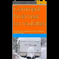 Comment hivérniser sa roulottes.: Fermer sa roulottes en tout confiance avant l'hiver