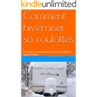 Comment hivérniser sa roulottes.: Fermer sa roulottes en tout confiance avant l'hiver (French Edition)