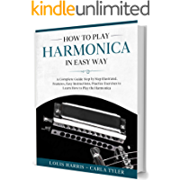 How to Play Harmonica in Easy Way: A Complete Guide illustrated Step by Step, to Learn how to Play Harmonica in Easy way… book cover