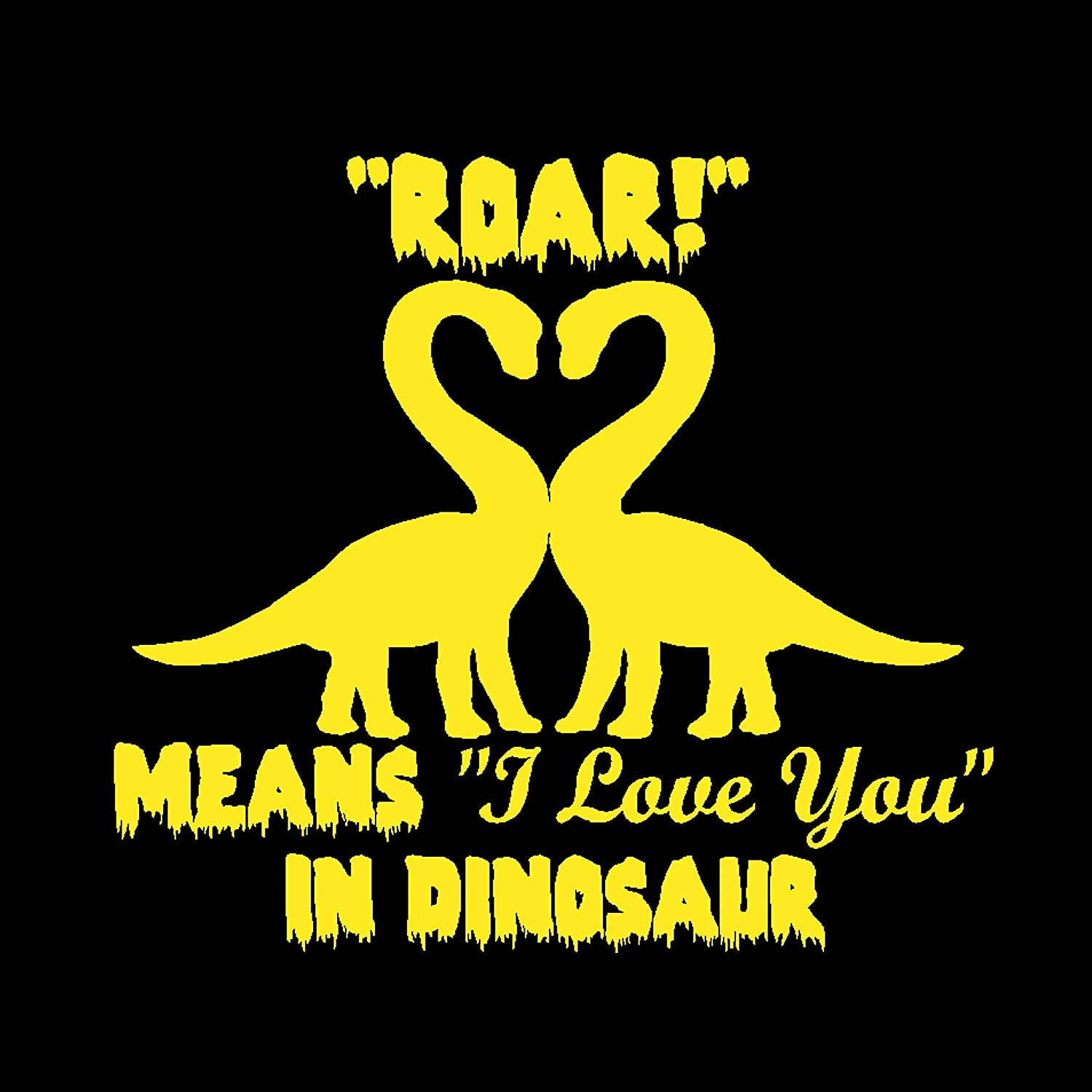 Amazon Roar Means I Love You In Dinosaur Decal Dinosaur Long