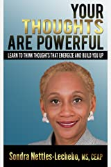 Your Thoughts Are Powerful: Think Thoughts That Energize and Build You Up Kindle Edition