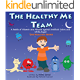 Children's book: The Healthy Me Team: A Battle of Vitamin and Mineral Against Artificial Colors and White Sugar (Eat Healthy Fruits & Vegetables and Avoid Junk Food Book 1)