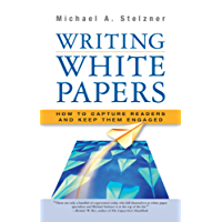 Writing White Papers: How to Capture Readers and Keep Them Engaged (English Edition)