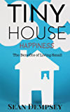 Tiny House Happiness: The Benefits of Living Small (English Edition)