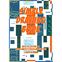 Simple Drawing Book: How to sketch all these simple things around you (English Edition)