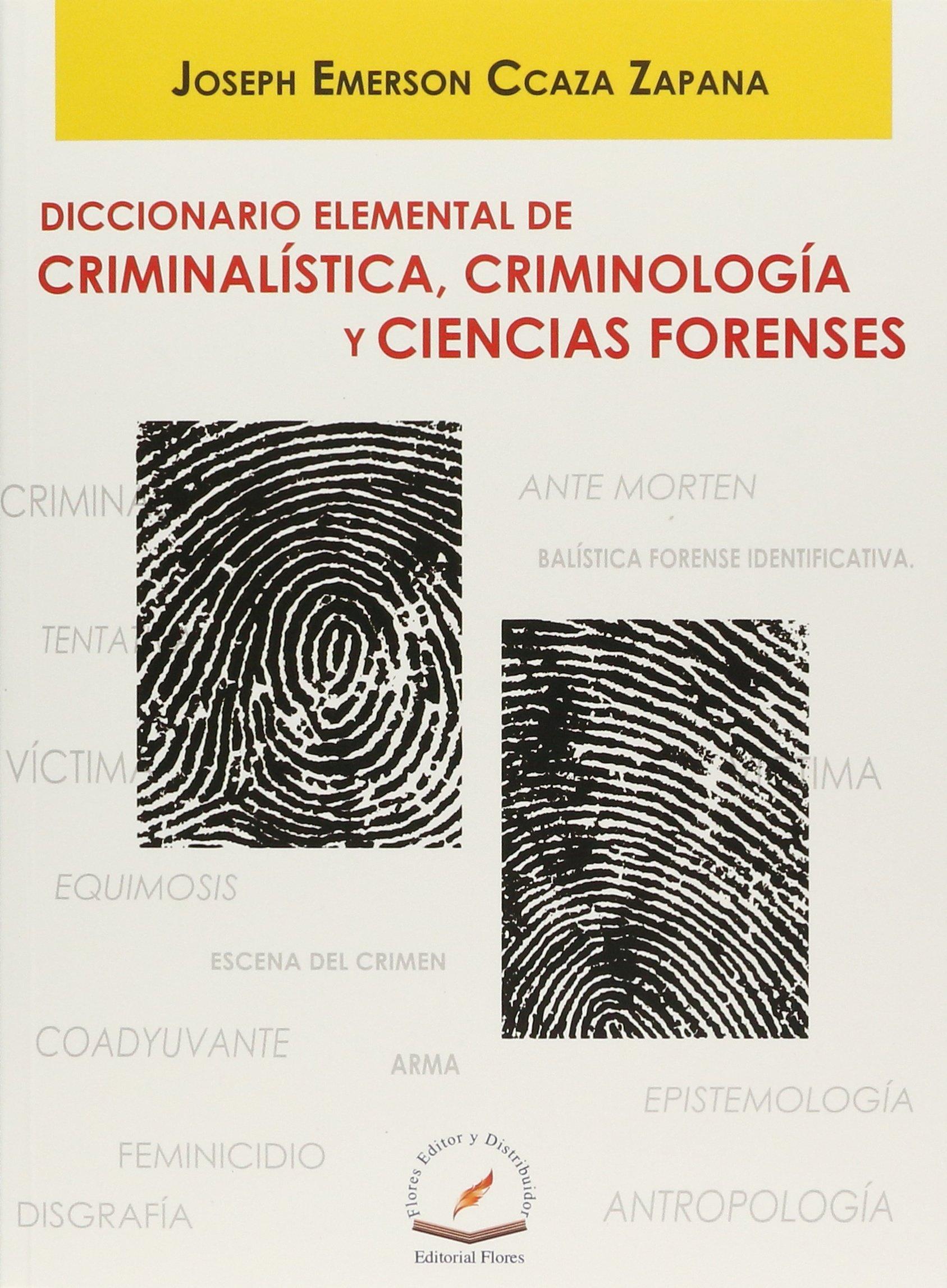 Diccionario Elemental De Criminalistica Criminologia Y Ciencias Forense Paperback – 2013