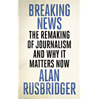 Breaking News: The Remaking of Journalism and Why It Matters Now (English Edition)