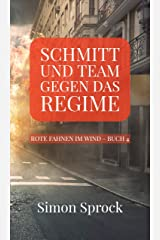Schmitt und Team gegen das Regime: Ein packender Thriller auf internationalem Level (Rote Fahnen im Wind 4) (German Edition) Kindle Edition