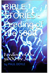 BIBLE STORIES - Feeding of the 5000: Feeding of the 5000 by Jesus Kindle Edition